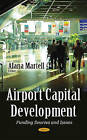 Airport Capital Development: Funding Sources & Issues by Nova Science Publishers Inc (Hardback, 2016)