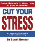 Cut Your Stress: An Easy to Follow Guide to Stress-Free Living by Dr. Sarah Brewer (Hardback, 2010)