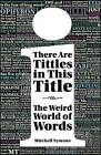 There are Tittles in This Title: The Weird World of Words by Mitchell Symons (Hardback, 2014)
