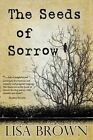 The Seeds of Sorrow by Lisa Brown (Paperback / softback, 2016)