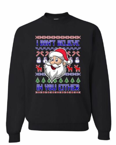 I Don/'t Believe in You Either Sweatshirt Christmas Xmas Santa Ugly Sweater
