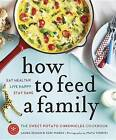 How to Feed a Family: The Sweet Potato Chronicles Cookbook by Ceri Marsh, Laura Keogh (Paperback, 2013)