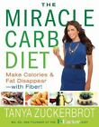 The Miracle Carb Diet : Make Calories and Fat Disappear - With Fiber! by Tanya Zuckerbrot (2012, Hardcover)