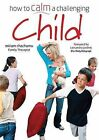 How to Calm a Challenging Child: Inspired Solutions to Defuse Your Problems by Miriam Chachamu (Paperback, 2008)
