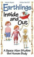 Earthlings Inside and Out : A Space Alien Studies the Human Body by Valerie Wya…