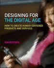Designing for the Digital Age: How to Create Human-Centered Products and Services by Kim Goodwin (Paperback, 2009)