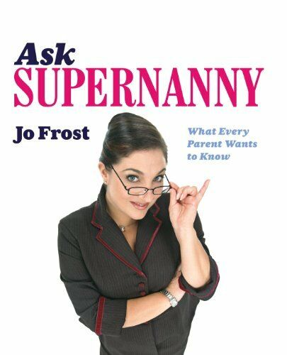 Ask Supernanny: What Every Parent Wants to Know By Jo Frost. 9780340921319