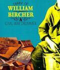 Diary of William Bircher: A Civil War Drummer by William Bircher (Paperback / softback, 2014)