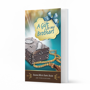 A Gift to my Brothers by Shaykh Mufti Saiful Islam