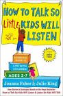 How to Talk So Little Kids Will Listen : A Survival Guide to Life with Children Ages 2-7 by Joanna Faber and Julie King (2017, Hardcover)
