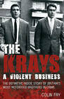 The Krays: A Violent Business: The Definitive Inside Story of Britain's Most Notorious Brothers in Crime by Colin Fry (Paperback, 2011)
