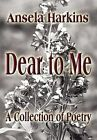 Dear to Me: A Collection of Poetry by Ansela Harkins (Hardback, 2012)