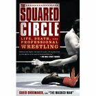 The Squared Circle: Life, Death and Professional Wrestling by David Shoemaker (Paperback, 2014)