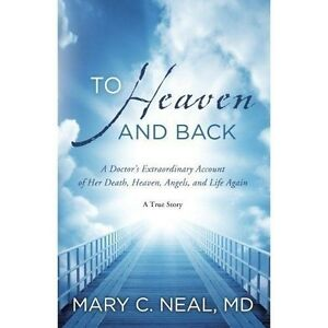 To-Heaven-and-Back-A-Doctor-039-s-Extraordinary-Account-of-Her-Death-Mary-C-Neal