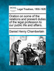 Oration on Some of the Relations and Present Duties of the Legal Profession to Our Public Life and Affairs. by Daniel Henry Chamberlain (Paperback / softback, 2010)