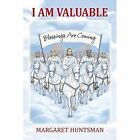 I Am Valuable Blessings Are Coming by Margaret Huntsman 9781478709565