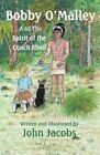 Bobby O'Malley: And the Spirit of the Conch Shell by John Jacobs (Paperback / softback, 2014)