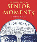 The Little Book of Senior Moments by Shelley Klein (Paperback, 2008)