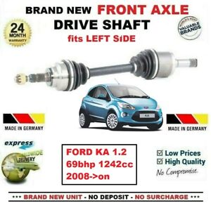FOR FORD KA 1.2 69bhp 1242cc 2008->on 1x BRAND NEW FRONT AXLE LEFT DRIVESHAFT