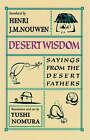 Desert Wisdom: Sayings from the Desert Fathers by Yushi Nomura, Henri J. M. Nouwen (Paperback, 2001)