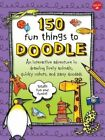 150 Fun Things to Doodle: An Interactive Adventure in Drawing Lively Animals, Quirky Robots, and Zany Doodads by Walter Foster (Paperback, 2014)