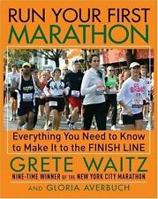 Run Your First Marathon: Everything You Need to Know to Reach the Finish Line, G