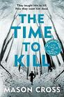 The Time to Kill by Mason Cross (Paperback, 2017)