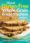 Great Gluten-free Whole-grain Bread Machine Recipes: Featuring 150 Recipes by Donna Washburn, Heather Butt (Paperback, 2013)