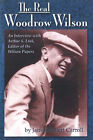 The Real Woodrow Wilson: An Interview with Arthur S.Link, Editor of the  Wilson Papers by Arthur S. Link, James Robert Carroll (Hardback, 2000)