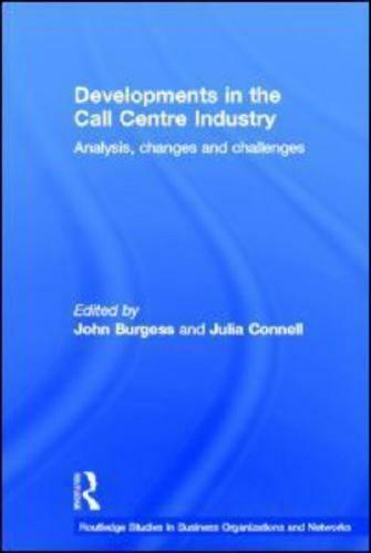 Developments in the Call Centre Industry by John Burgess, Julia Connell