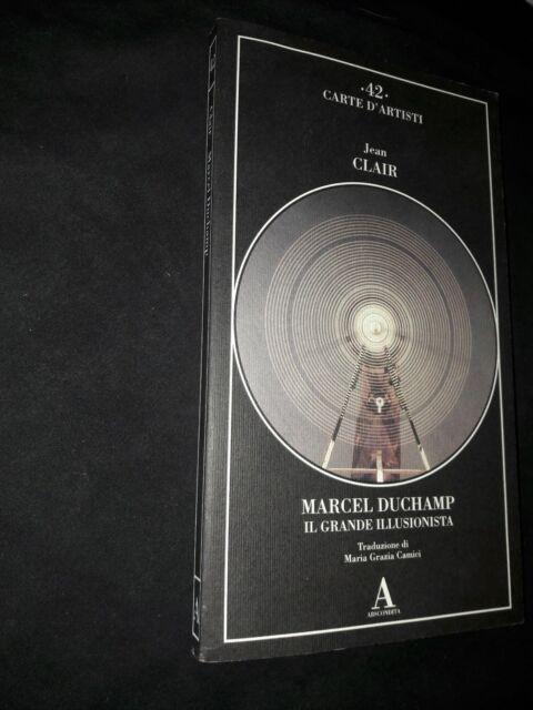 Jean Clair: Marcel Duchamp il grande illusionista. Abscondita Carte d'Artisti 42