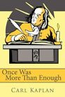 Once Was More Than Enough 9781434358912 by Carl Kaplan Paperback