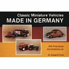 Classic Miniature Vehicles Made in Germany by Edward Force (Paperback, 1999)