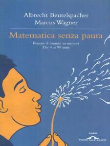 MATEMATICA SENZA PAURA  A.BEUTELSPACHER - M.WAGNER PONTE ALLE GRAZIE 2012 SAGGI