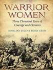 Warrior Women: 3000 Years of Courage and Heroism by Rosalind Miles, Robin Cross (Hardback, 2011)