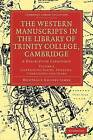 The Western Manuscripts in the Library of Trinity College, Cambridge: A Descriptive Catalogue by Cambridge Library Collection (Paperback, 2009)