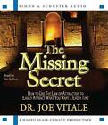 The Missing Secret: How to Use the Law of Attraction to Easily Attract What You Want... Every Time by Joe Vitale (CD-Audio, 2009)