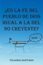 ¿Es la Fe Del Pueblo de Dios Igual a la Del No Creyente? by Yolanda Santiago...