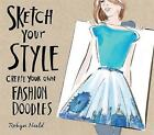 Sketch Your Style: Create Your Own Fashion Doodles by Robyn Neild (Paperback, 2016)