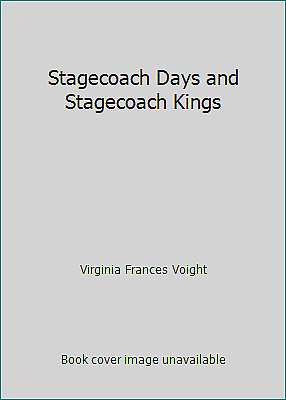 Stagecoach Days and Stagecoach Kings  (ExLib) by Virginia Frances Voight
