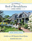 50 Great Bed & Breakfasts and Inns: New England: Includes Over 100 Signature Brunch Recipes by Susan Sulich (Paperback, 2015)