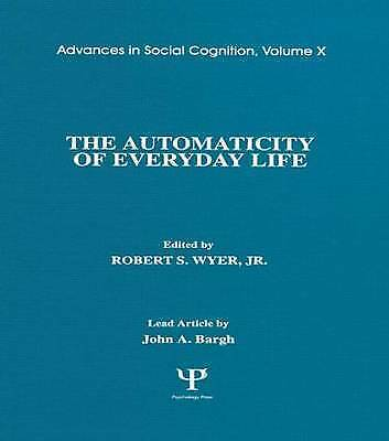 The Automaticity of Everyday Life: Advances in Social Cognition, Volume X (Advan