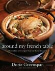 Around My French Table: More Than 300 Recipes from My Home to Yours by Dorie Greenspan (Hardback)