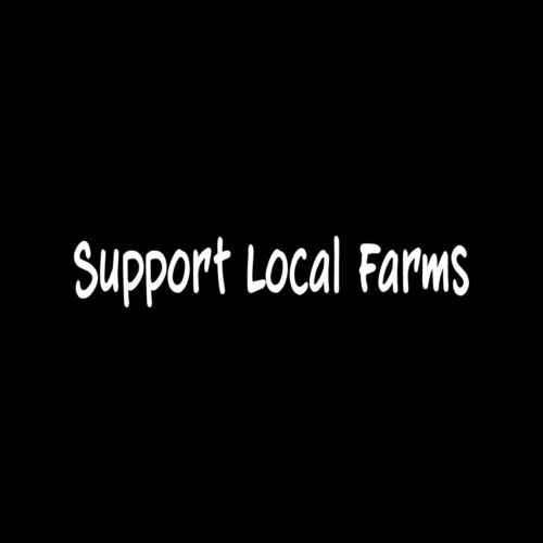 SUPPORT LOCAL FARMS Sticker Vinyl Decal window stand grower organic fresh family