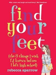 Find-Your-Feet-the-8-Things-I-Wish-ID-Known-Before-I-Left-High-School-by-Rebecca-Sparrow-2014