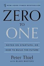 Zero to One : Notes on Start-Ups, or How to Build the Future by Peter Thiel...