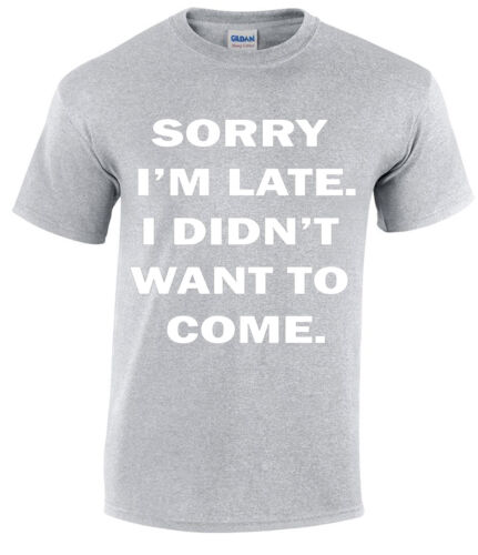 Sorry I/'m Late I Didn/'t Want to Come Funny T Shirt Joke Christmas Party Mens Top