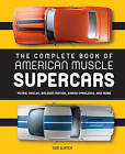 The Complete Book of American Muscle Supercars: Yenko, Shelby, Baldwin Motion, Grand Spaulding, and More by Tom Glatch (Hardback, 2016)