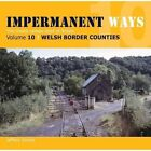 Impermanent Ways: The Closed Lines of Britain - Welsh Borders: Vol 10 by Jerrery Grayer (Paperback, 2015)