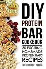 DIY Protein Bar Cookbook: 30 Exciting Homemade Protein Bars Recipes by Gordon Rock (Paperback / softback, 2016)